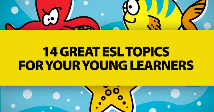 14 Great ESL Topics for Your Young Learners
