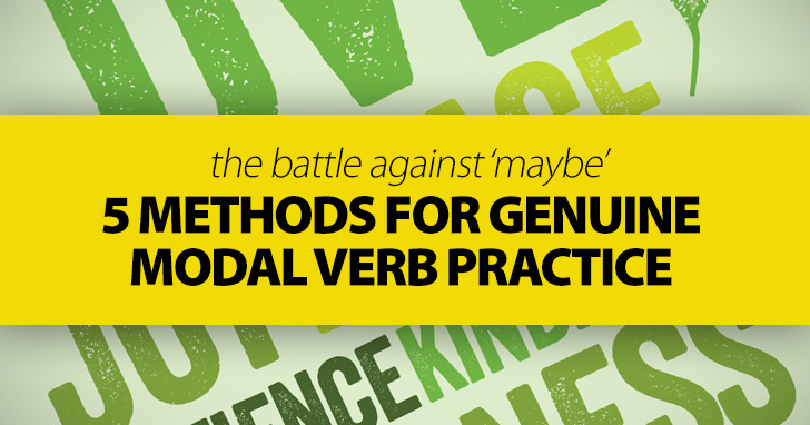 The Battle Against �Maybe� � 5 Methods for Genuine Modal Verb Practice