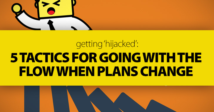 Getting Hijacked: 5 Tactics for Going with the Flow When Plans Change