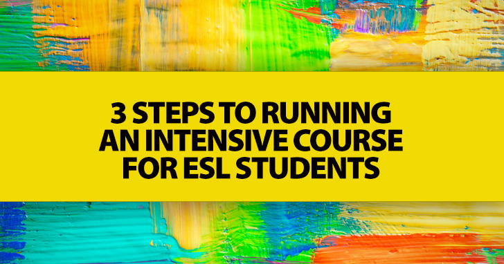 3 Steps to Running an Intensive Course for ESL Students