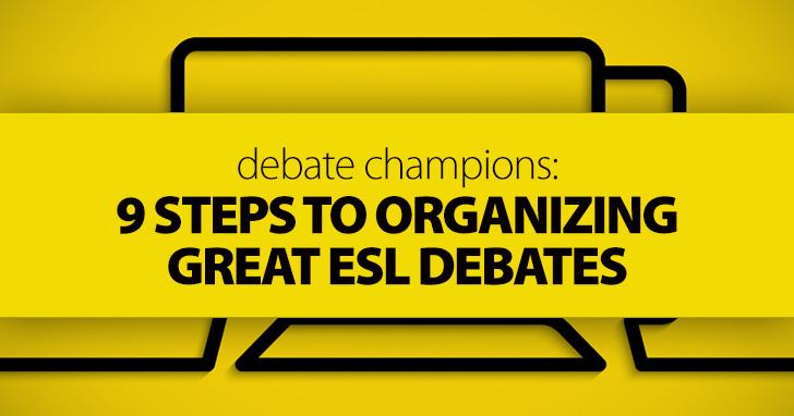Debate Champions: 9 Steps to Organizing Great ESL Debates