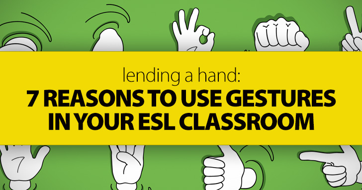 Lending a Hand: 7 Reasons to Use Gestures in the ESL Classroom