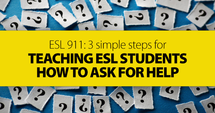 ESL 911: 3 Simple Steps for Teaching ESL Students How To Ask for Help