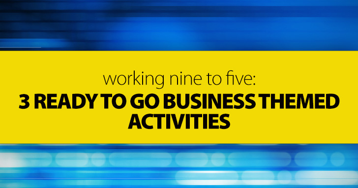 Working Nine to Five: 3 Ready To Go Business Themed Activities