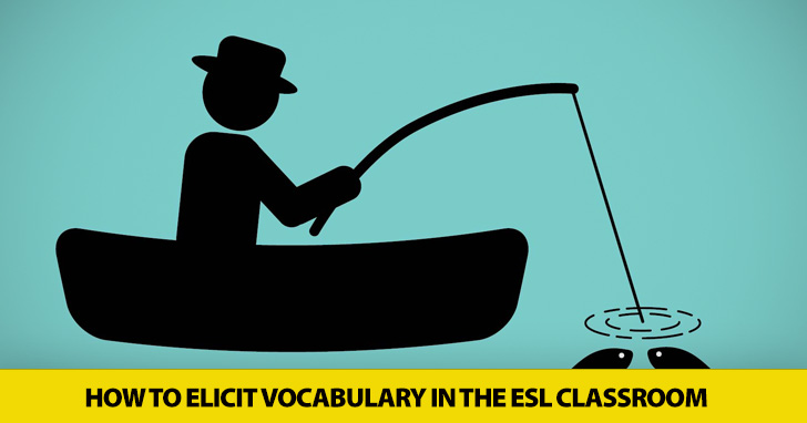Ask, Don�t Tell: How to Elicit Vocabulary in the ESL Classroom