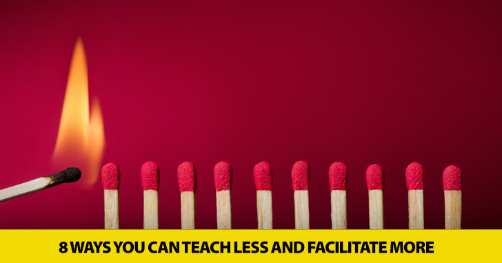 8 Ways You Can Teach Less and Facilitate More