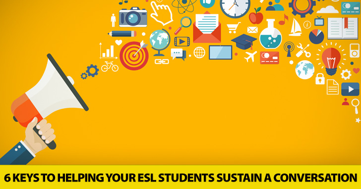 Let's Talk: 6 Keys to Helping Your ESL Students Sustain a Conversation