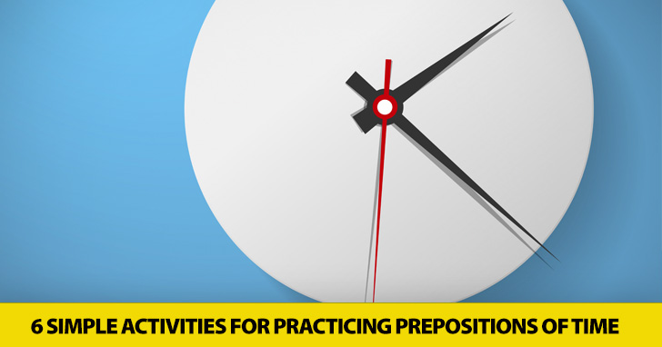 In, At, or On? 6 Simple Activities for Practicing Prepositions of Time