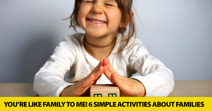 You�re Like Family to Me! 6 Simple Activities about Families