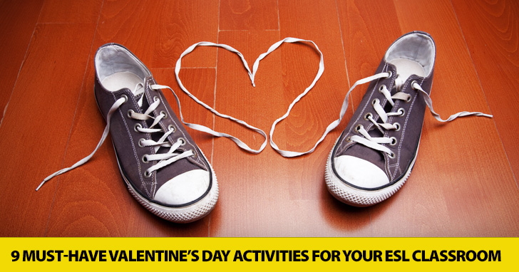9 Must-Have Valentine�s Day Activities for the ESL Classroom