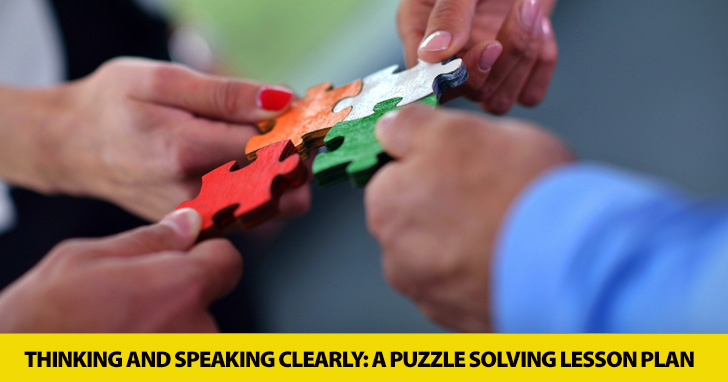 Putting the Pieces Together: a Puzzle Solving Lesson Plan on Thinking and Speaking Clearly