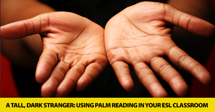 A Tall, Dark Stranger: Using Palm Reading in Your ESL Classroom