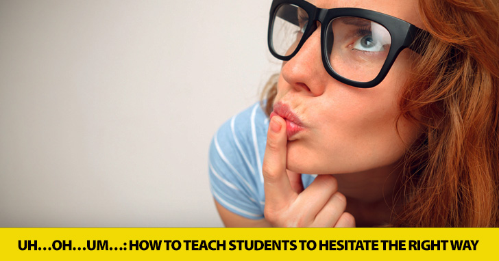 Uh�Oh�Um�: How to Teach Students to Hesitate the Right Way