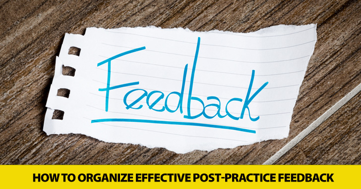Feed Me: How to Organize Effective Post-Practice Feedback