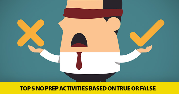 I�m Not Buying It: Top 5 No Prep Activities Based on True or False