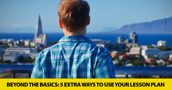 Beyond the Basics: 5 Extra Ways to Use Your Lesson Plan