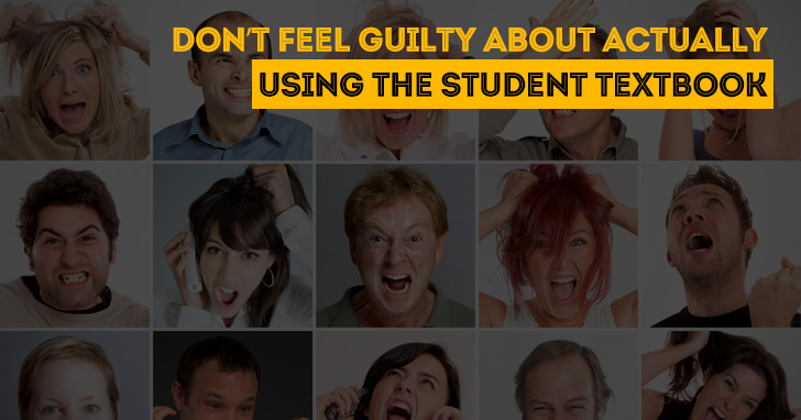 Don�t Feel Guilty about Actually Using the Student Textbook