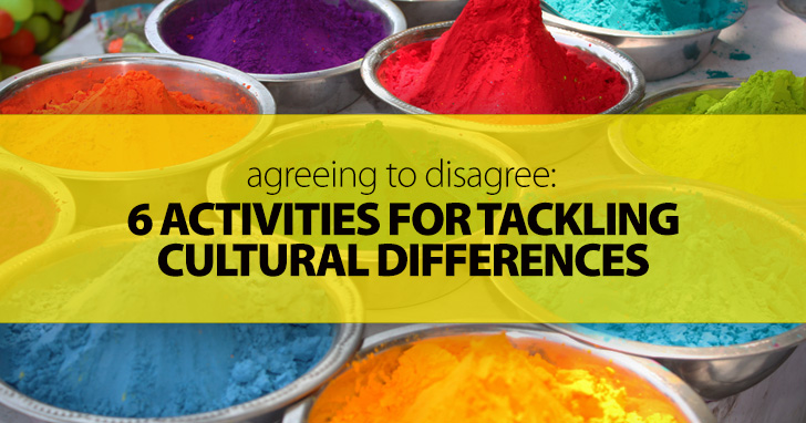 Agreeing to Disagree: 6 Activities for Tackling Cultural Differences