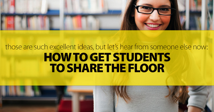 Those Are Such Excellent Ideas, but Let�s Hear from Someone Else Now: Getting Students to Share the Floor