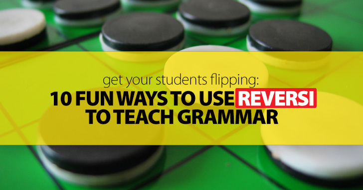 Get Your Students Flipping: 10 Fun Ways to Use Reversi to Teach Grammar