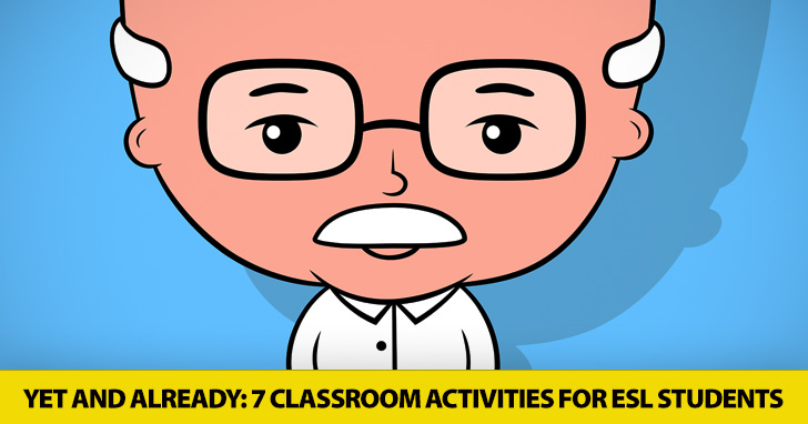 Yet and Already: 7 Classroom Activities for ESL Students