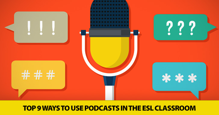 Top 9 Ways to Use Podcasts in the ESL Classroom