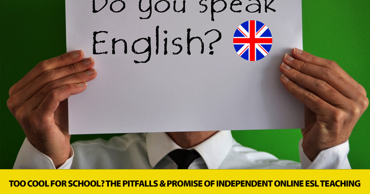 Too Cool for School? The Pitfalls and Promise of Independent Online ESL Teaching