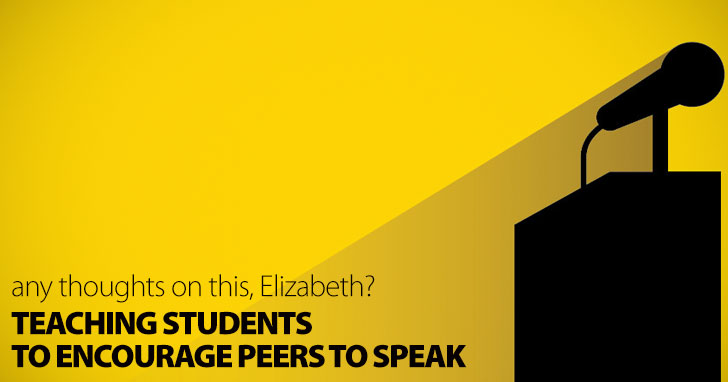 Any Thoughts on This, Elizabeth? Teaching Students to Encourage Peers to Speak