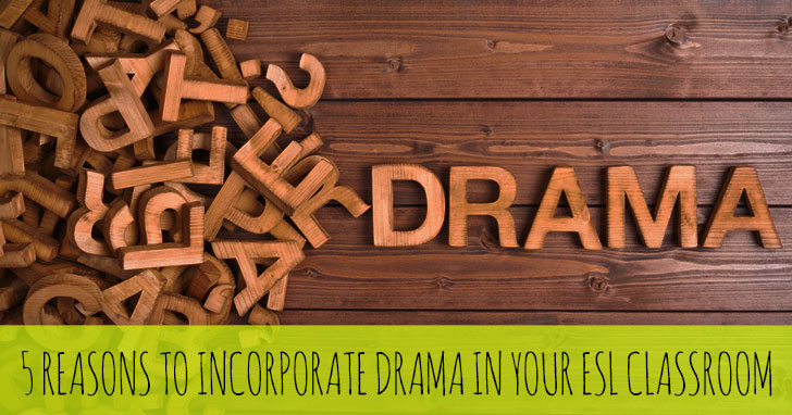 5 Reasons to Incorporate Drama in Your ESL Classroom