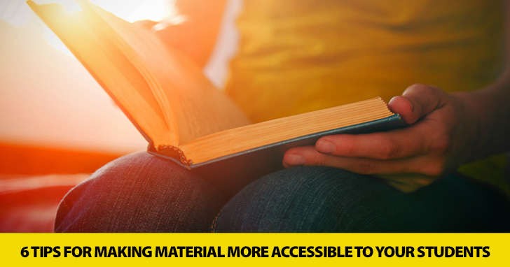 Are Your Students Ready to Read? 6 Tips for Making Material More Accessible to Your Students