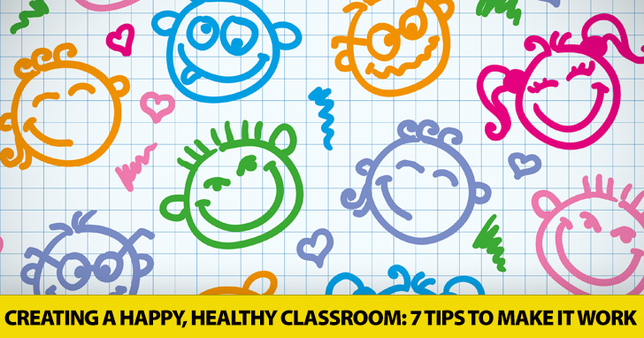Creating a Happy, Healthy Classroom: 7 Tips to Make It Work