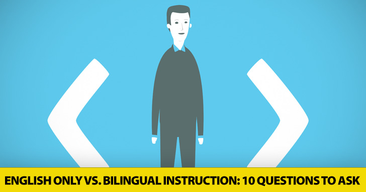 10 Questions to Ask before Deciding on English Only vs. Bilingual Instruction