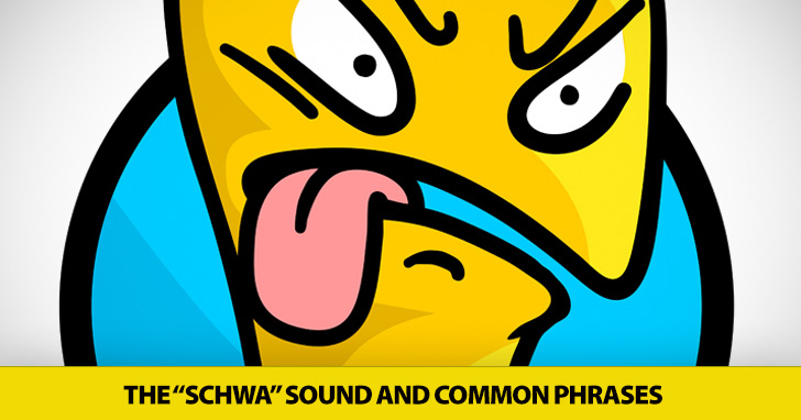 Uh, D�yuh Wannuh Cupuh Coffee? The �Schwa� Sound and Common Phrases
