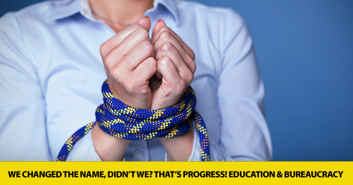 We Changed the Name, Didn�t We? That�s Progress! Education and Bureaucracy