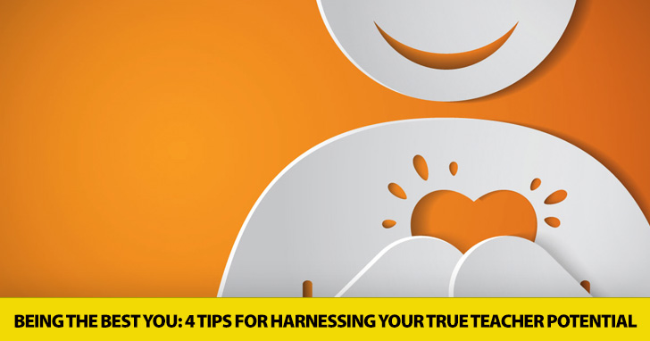 Being the Best You: 4 Tips for Harnessing Your True Teacher Potential