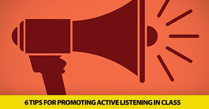 Getting Students In on the Action: 6 Tips for Promoting Active Listening in Class