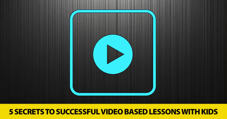 Go Ahead and Press Play: Secrets to Successful Video Based Lessons with Kids