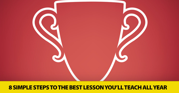 8 Simple Steps to the Best Lesson You�ll Teach All Year