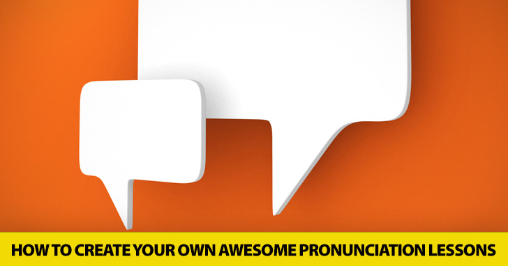 Don�t Get Tongue Tied: 7 Surefire Steps for Creating Your Own Awesome Pronunciation Lessons