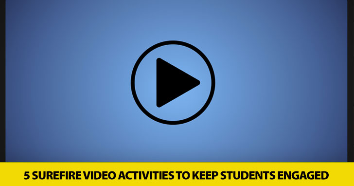 They Won�t Be Able to Look Away: 5 Surefire Video Activities to Keep Students Engaged