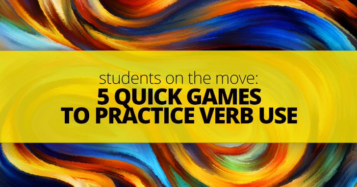 Students on the Move: 5 Quick Games to Practice Verb Use