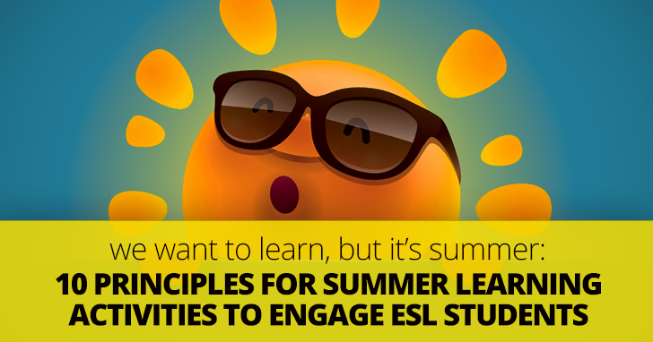 We Want to Learn, But It�s Summer!: 10 Principles for Summer Learning Activities to Engage ESL Students