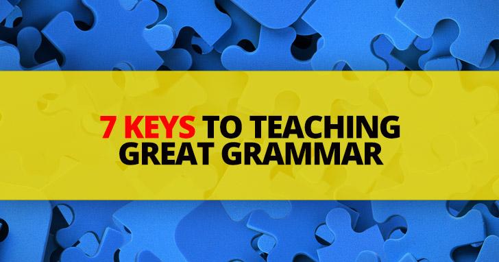 7 Keys to Teaching Great Grammar