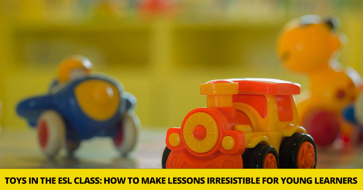 Toys in the ESL Class: How to Make Your Lessons Irresistible for Young Learners