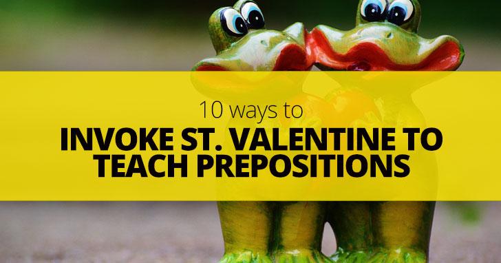 10 Ways to Invoke St. Valentine to Teach Prepositions
