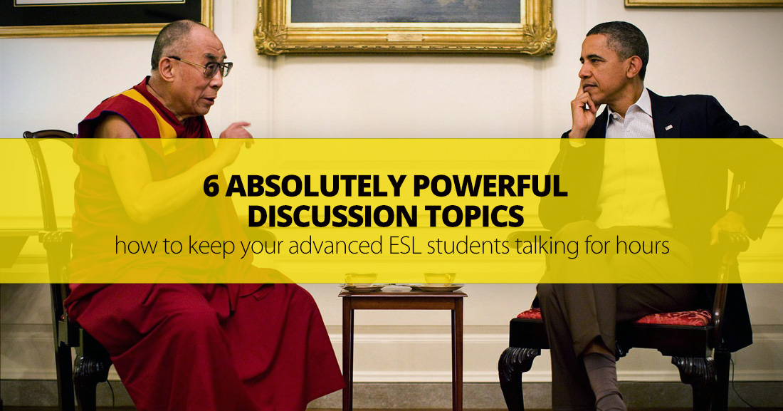 6 Absolutely Powerful Discussion Topics: How To Keep Your Advanced ESL Students Talking For Hours