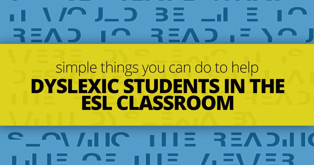 Dyslexic Students in the ESL Classroom: Simple Things You Can Do To Help