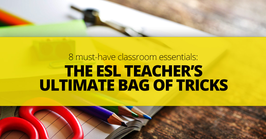 The ESL Teacher�s Ultimate Bag Of Tricks: 8 Must-Have Classroom Essentials