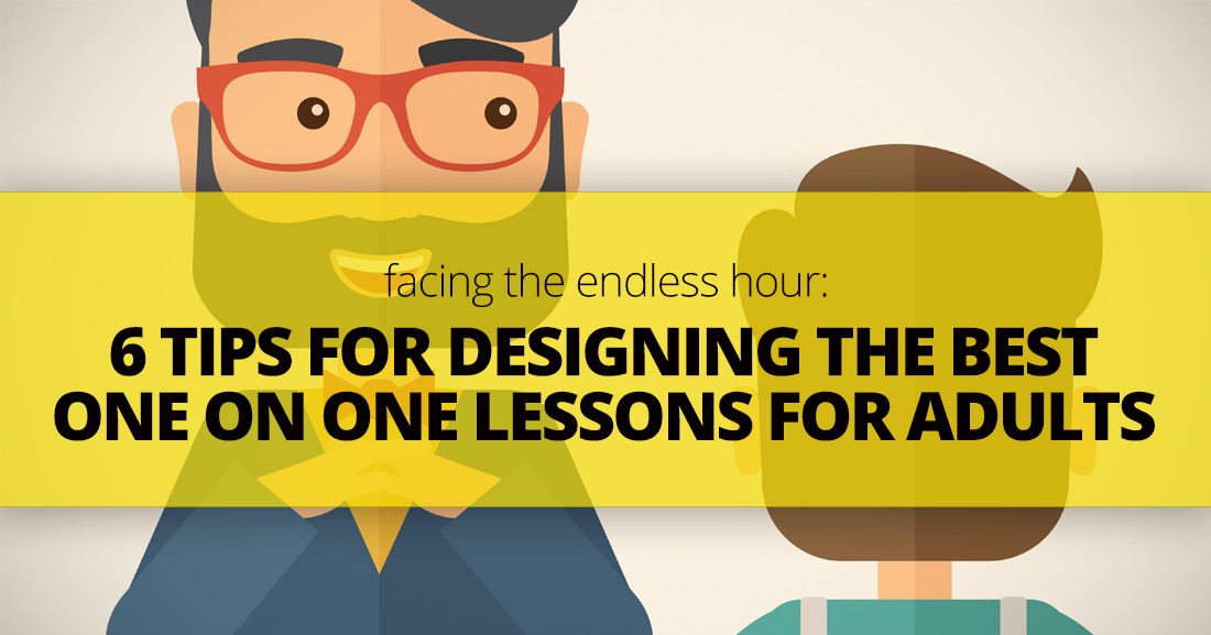 Facing the Endless Hour: 6 Tips for Designing the Best One on One Lessons for Adults