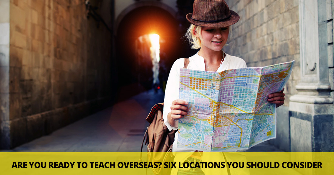 Are You Ready to Teach Overseas? 6 Locations You Should Consider